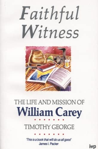 Faithful Witness: Life and Mission of William Carey (0851109802) by George, Timothy