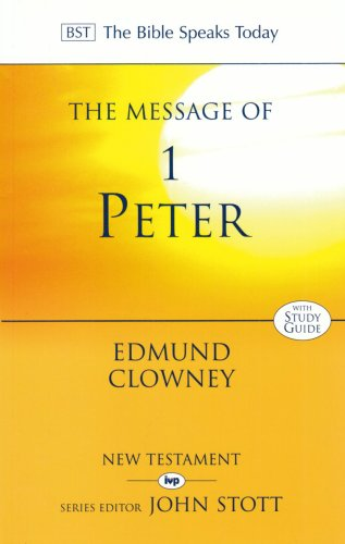 The Message of 1 Peter: The Way of the Cross (The Bible Speaks Today) (0851111459) by Edmund P. Clowney