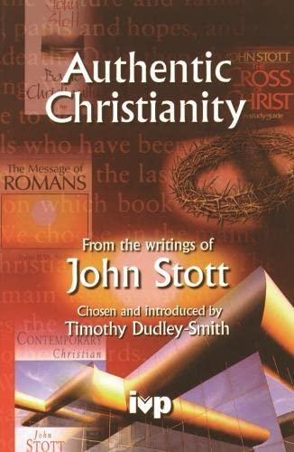 Authentic Christianity: From the Writings of John Stott: Stott, John R. W., Dudley-Smith, T