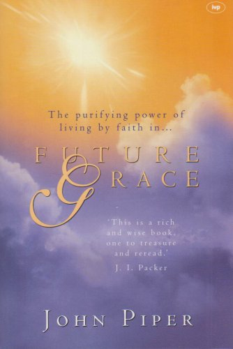 9780851111629: Future Grace: The Purifying Power of Living By Faith