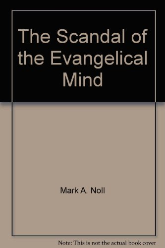 9780851111650: The Scandal of the Evangelical Mind