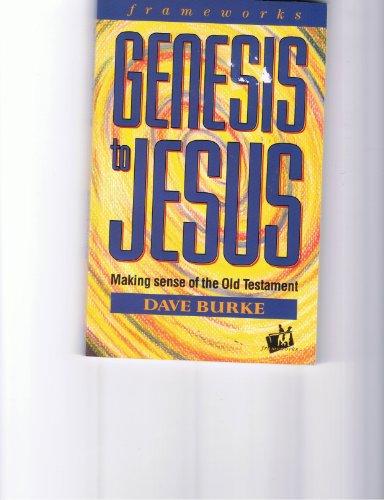 Genesis to Jesus: Making Sense of the Old Testament: Burke, Dave