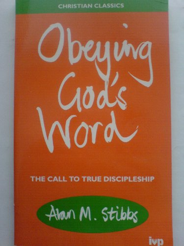 Obeying God's Word: The Call to True Discipleship (Christian Classics): Stibbs, Alan M.