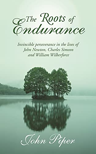 9780851112893: The Roots of Endurance: Invincible Perseverance in the Lives of John Newton, Charles Simeon and William Wilberforce
