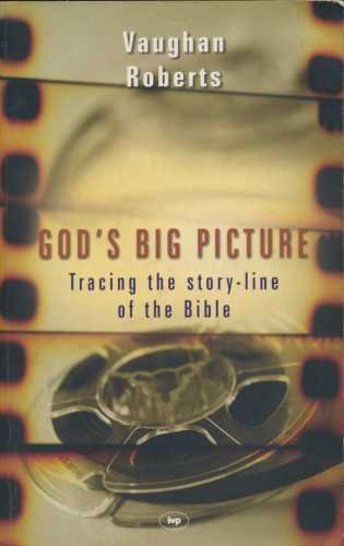 God's Big Picture : Tracing the Story-Line: Roberts, Vaughan