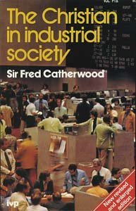Christian in Industrial Society: Catherwood, Sir Fred