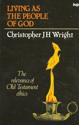 Living as the People of God: Relevance of Old Testament Ethics: Wright, Chris