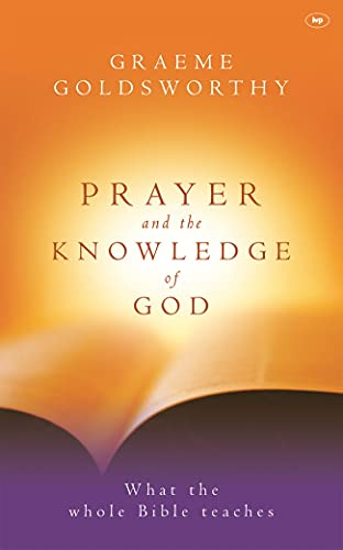 Prayer And The Knowledge Of God (0851113982) by Goldsworthy, Graeme