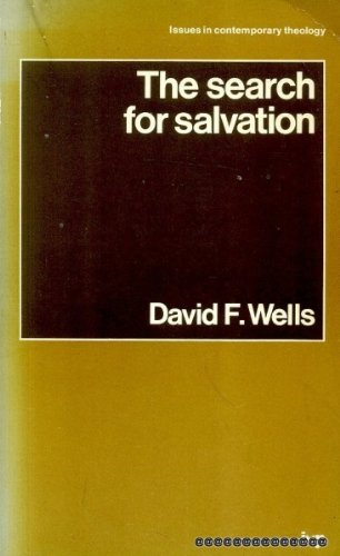The Search for Salvation (Issues in contemporary theology) (0851114016) by Wells, David F.