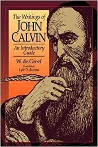 The Writings of John Calvin: An Introductory Guide: W. De Greef