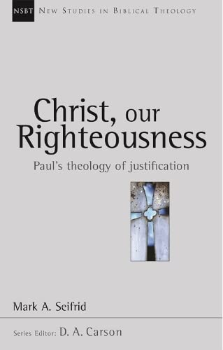 9780851114705: Christ, Our Righteousness: Paul's Theology of Justification (New Studies in Biblical Theology)