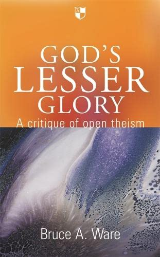 God's Lesser Glory: A Critique of Open Theism (0851114814) by Ware, Bruce A.