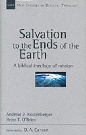 Salvation to the Ends of the Earth: A Biblical Theology of Mission (New Studies in Biblical Theology (Intervarsity Press), 11.) (0851115195) by Kostenberger, Andreas J.; O'Brien, Peter T.