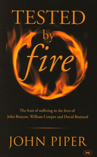 9780851115535: Tested by fire: The Fruit of Affliction in the Lives of John Bunyan, William Cowper and David Brainerd