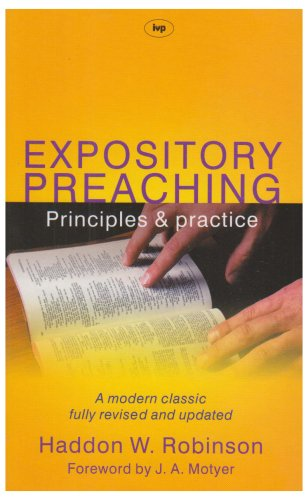 Expository Preaching: Principles and Practice: Robinson, Haddon W.