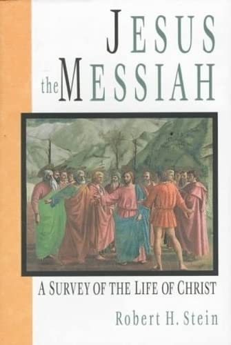 Jesus the Messiah: A Survey of the Life of Christ (0851117503) by Robert H. Stein