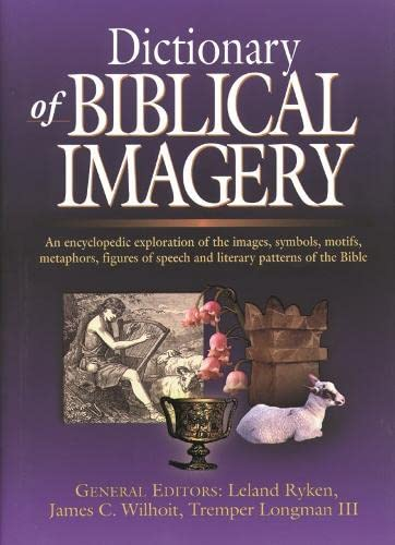 Dictionary of Biblical Imagery: An Encyclopaedic Exploration of the Images, Symbols, Motifs, Metaphors, Figures of Speech, Literary Patterns and Universal Images of the Bible (9780851117539) by Leland Ryken
