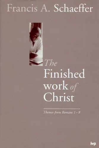 The Finished Work of Christ: Themes from Romans 1-8 (0851117562) by Francis A. Schaeffer