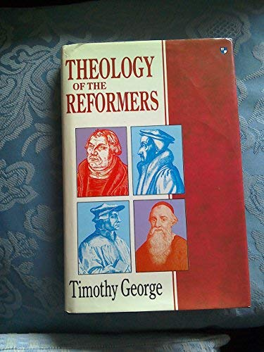 Theology of the Reformers (0851117600) by Timothy George