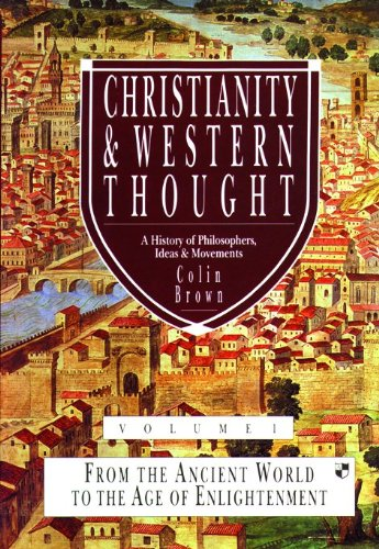 9780851117638: Christianity and Western Thought: From the Ancient World to the Age of Enlightenment v. 1: A History of Philosophers, Ideas and Movements