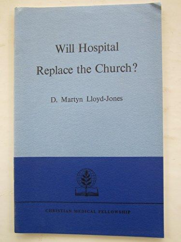 Will Hospital Replace the Church?: Lloyd-Jones, D. M.
