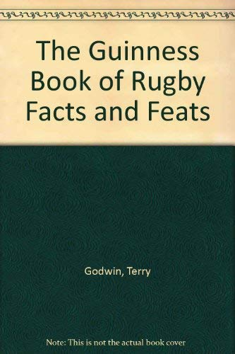 The Guinness Book of Rugby Facts and Feats (0851122485) by Terry Godwin; Chris Rhys