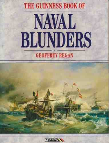 Guinness Book of Naval Blunders: Regan, Geoffrey