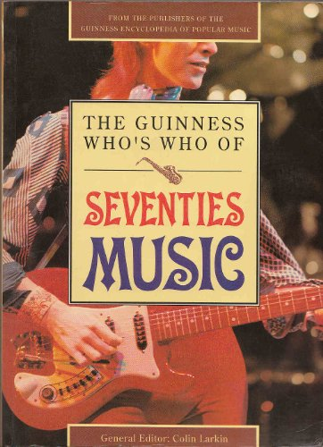 9780851127279: The Guinness Who's Who of Seventies Music (The Guinness who's who of popular music series)
