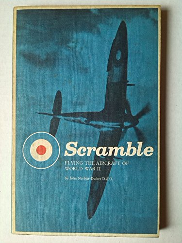 Scramble: Flying World War II Fighting Aircraft: Nesbitt-Dufort, John