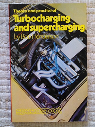 Theory and Practice of Turbocharging and Supercharging: Henderson, Bob