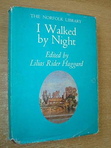 I WALKED BY NIGHT: BEING THE LIFE: Haggard, Lilias Rider