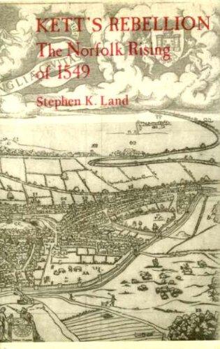 Kett's Rebellion: The Norfolk Rising of 1549: Land, Stephen K.
