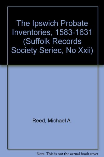 The Ipswich Probate Inventories, 1583-1631 (Suffolk Records Society Seriec, No Xxii): Reed, Michael...