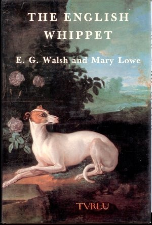 The English Whippet: Walsh, E. G., Lowe, Mary