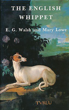 The English Whippet: Walsh, E.G., Lowe, Mary