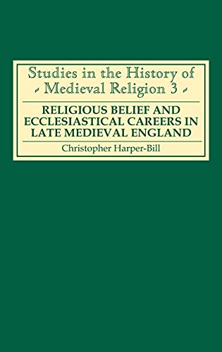Religious Belief and Ecclesiastical Careers in Late Medieval England: Proceedings of the conferen...