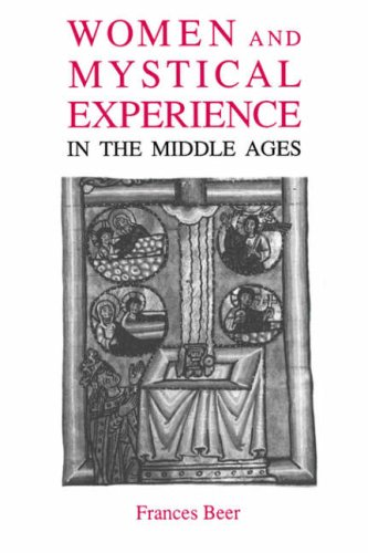 Women and Mystical Experience in the Middle Ages (Library of Medieval Women (Library of Medieval Women (Paperback)) (0851153437) by Frances Beer