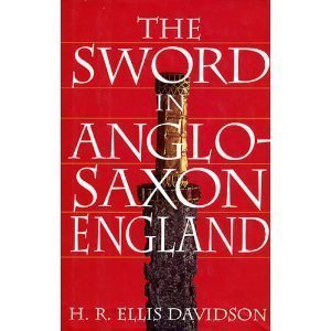 The Sword in Anglo-Saxon England: Its Archaeology and Literature (0851153550) by Davidson, Hilda Roderick Ellis