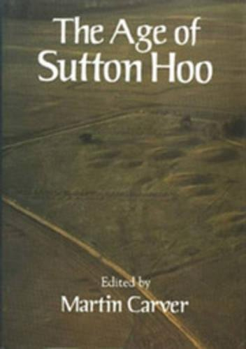 9780851153612: The Age of Sutton Hoo: The Seventh Century in North-Western Europe