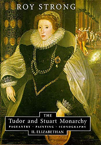 9780851153773: The Tudor and Stuart Monarchy: Pageantry, Painting, Iconography: II. Elizabethan: 2
