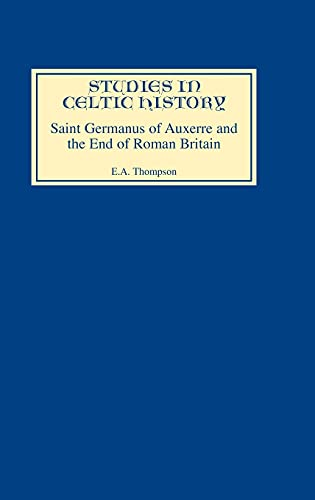 9780851154053: Saint Germanus of Auxerre and the End of Roman Britain (Studies in Celtic History)