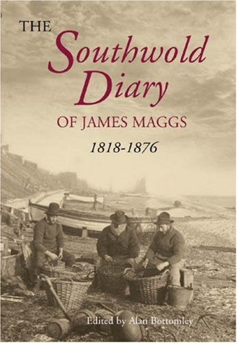 The Southwold Diaries of James Maggs: 1848-1876: Bottomley, Alan Farquhar.