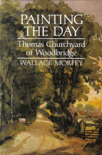 9780851154268: Painting the Day: Thomas Churchyard of Woodbridge
