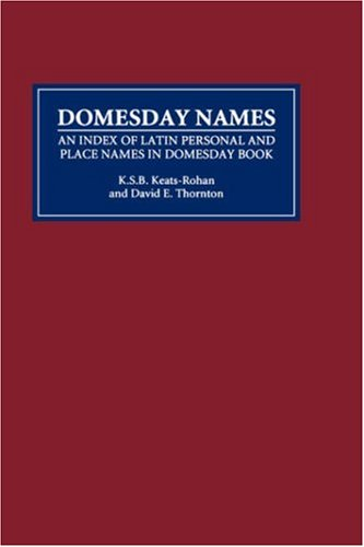 Domesday Names: An Index of Latin Personal and Place Names in Domesday Book (9780851154299) by K.S.B. Keats-Rohan; David E. Thornton