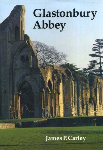 Glastonbury Abbey: The Holy House at the: Carley, James P.