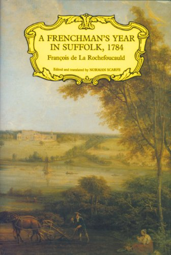 A Frenchman s Year In Suffolk. French Impressions of Suffolk life in 1784.: Norman Scarfe