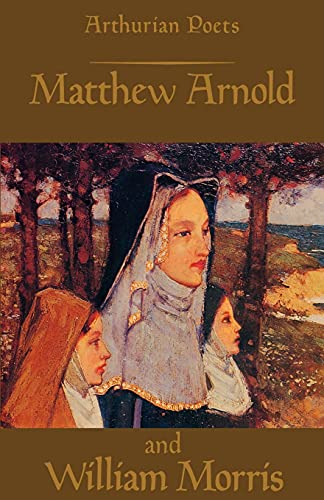 Arthurian Poets: Matthew Arnold and William Morris: James P. Carley