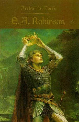 Arthurian Poets: Edwin Arlington Robinson (Arthurian Poets: Carley, James P.