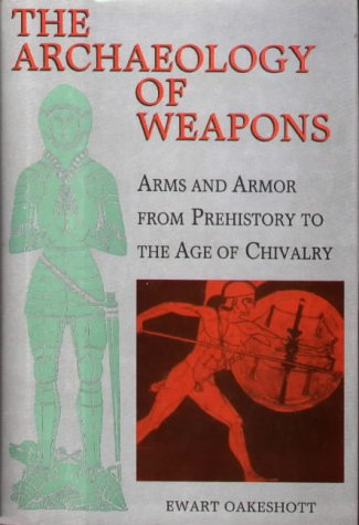 9780851155593: The Archaeology of Weapons: Arms and Armour from Prehistory to the Age of Chivalry