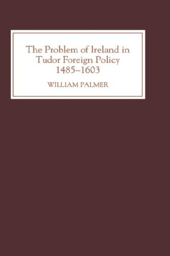 9780851155623: The Problem of Ireland in Tudor Foreign Policy: 1485-1603